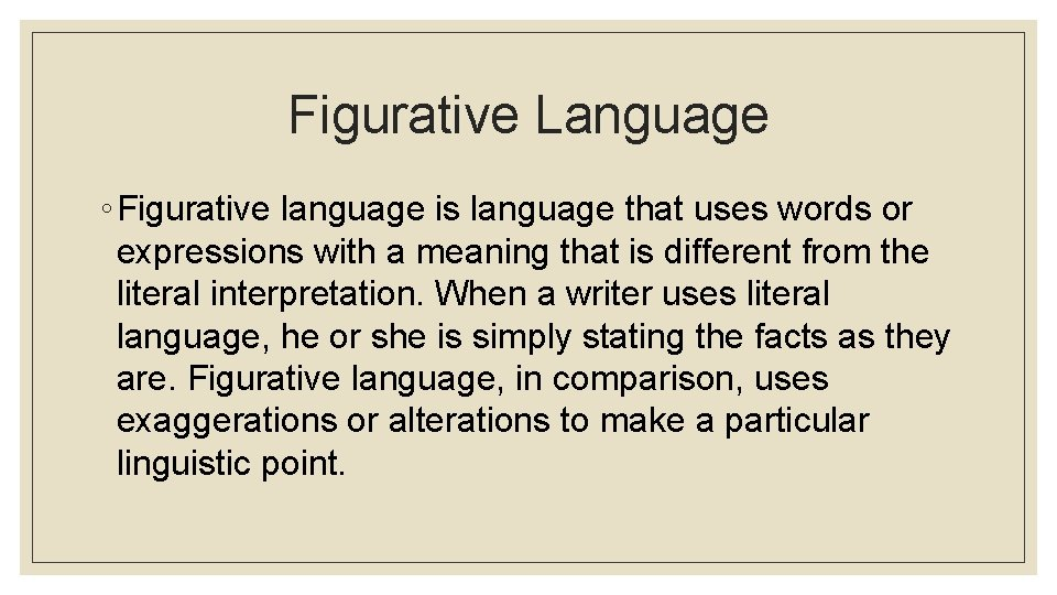 Figurative Language ◦ Figurative language is language that uses words or expressions with a