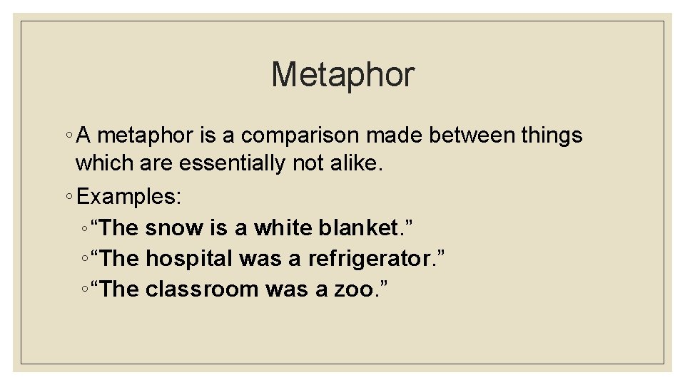 Metaphor ◦ A metaphor is a comparison made between things which are essentially not