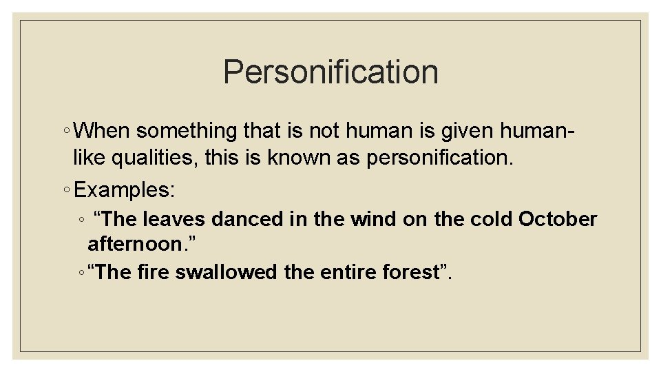 Personification ◦ When something that is not human is given humanlike qualities, this is