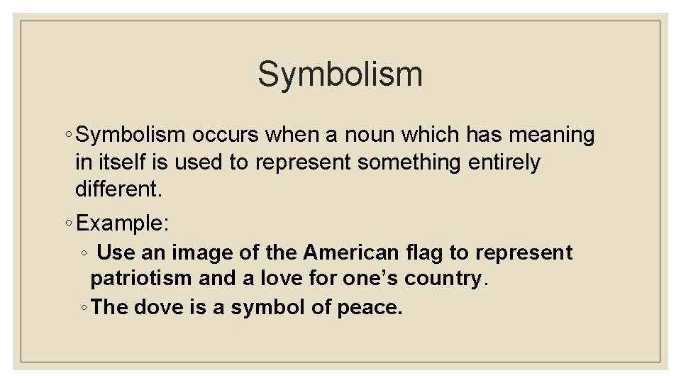 Symbolism ◦ Symbolism occurs when a noun which has meaning in itself is used