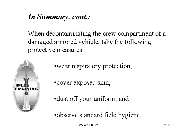 In Summary, cont. : When decontaminating the crew compartment of a damaged armored vehicle,