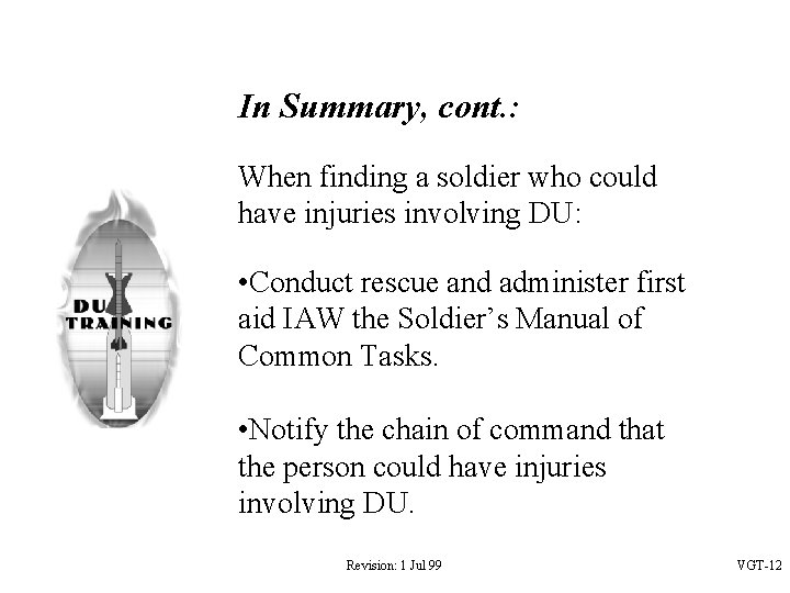 In Summary, cont. : When finding a soldier who could have injuries involving DU: