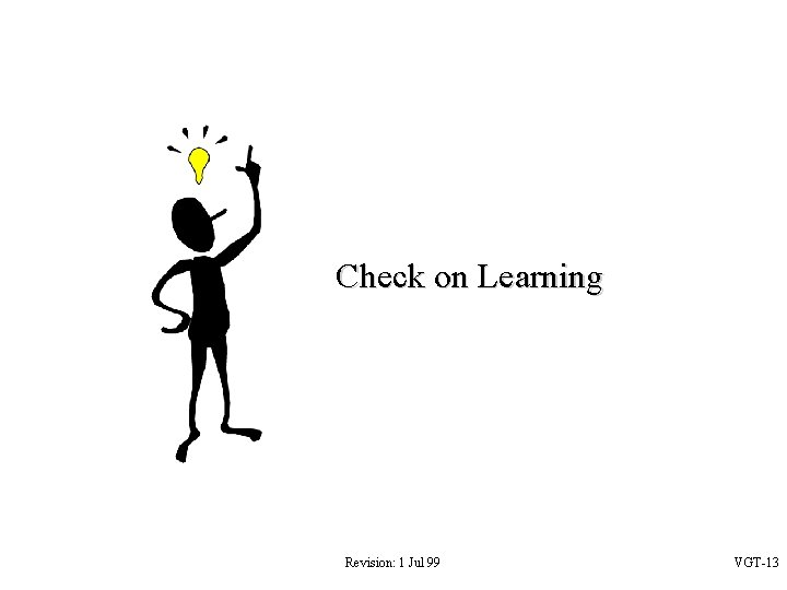 Check on Learning Revision: 1 Jul 99 VGT-13