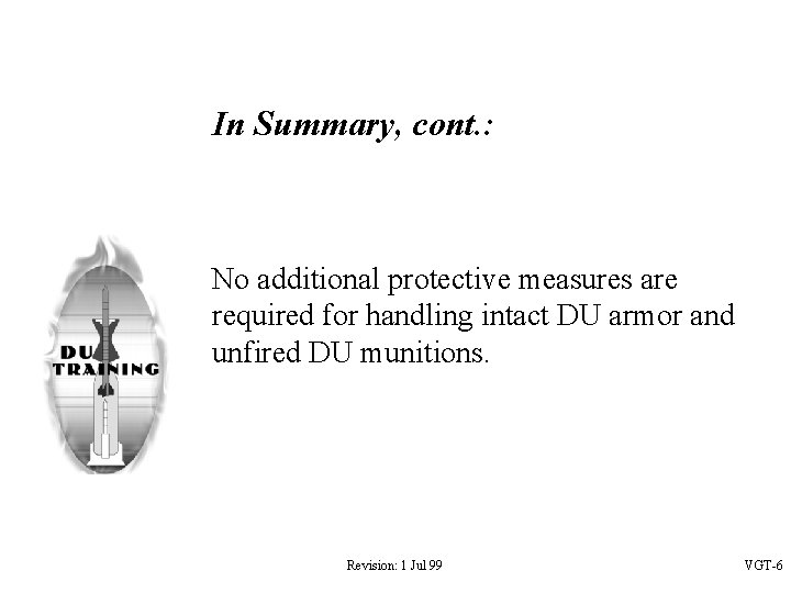 In Summary, cont. : No additional protective measures are required for handling intact DU