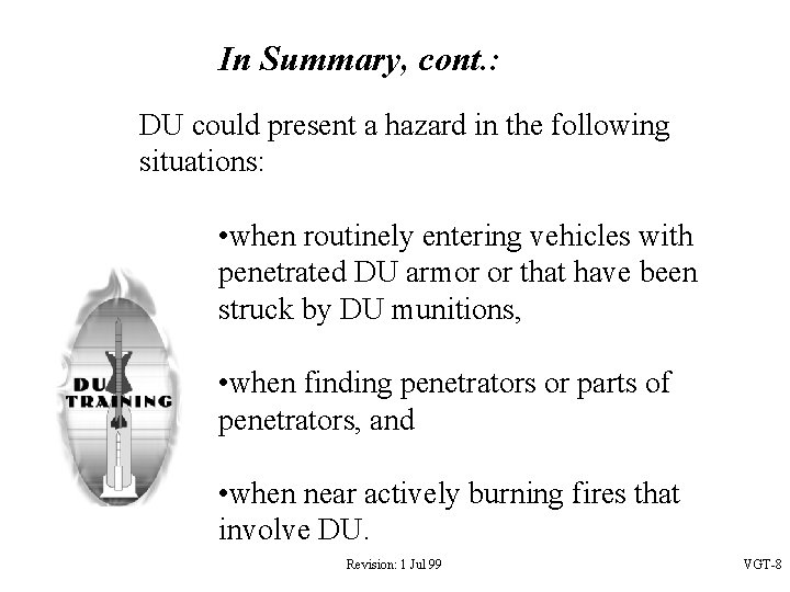 In Summary, cont. : DU could present a hazard in the following situations: •