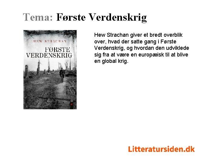 Tema: Første Verdenskrig Hew Strachan giver et bredt overblik over, hvad der satte gang