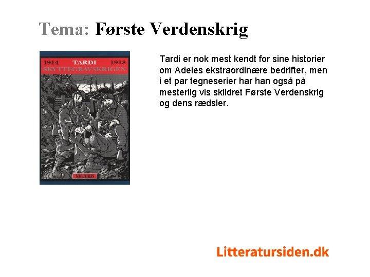 Tema: Første Verdenskrig Tardi er nok mest kendt for sine historier om Adeles ekstraordinære