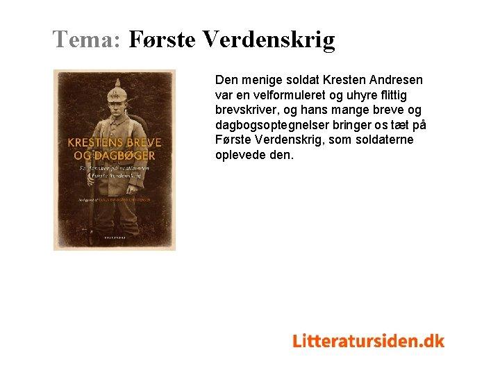 Tema: Første Verdenskrig Den menige soldat Kresten Andresen var en velformuleret og uhyre flittig