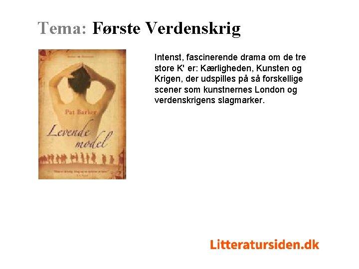 Tema: Første Verdenskrig Intenst, fascinerende drama om de tre store K' er: Kærligheden, Kunsten