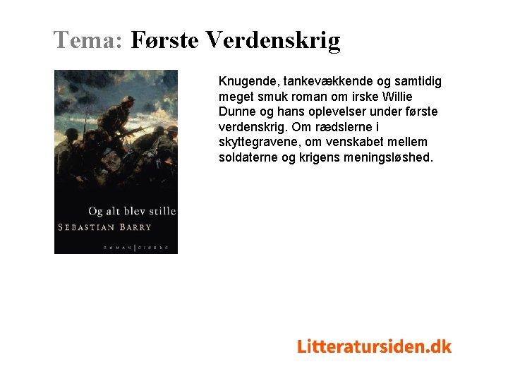 Tema: Første Verdenskrig Knugende, tankevækkende og samtidig meget smuk roman om irske Willie Dunne