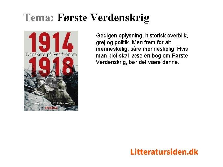 Tema: Første Verdenskrig Gedigen oplysning, historisk overblik, grej og politik. Men frem for alt