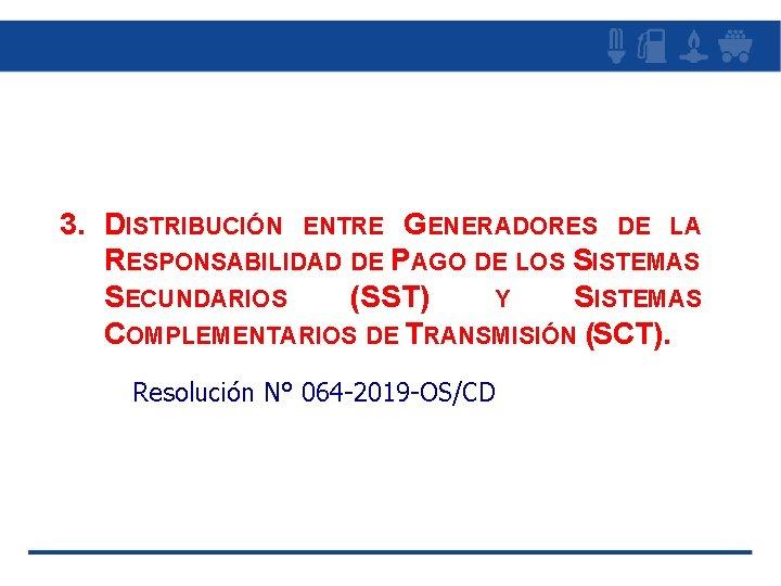 3. DISTRIBUCIÓN ENTRE GENERADORES DE LA RESPONSABILIDAD DE PAGO DE LOS SISTEMAS SECUNDARIOS (SST)