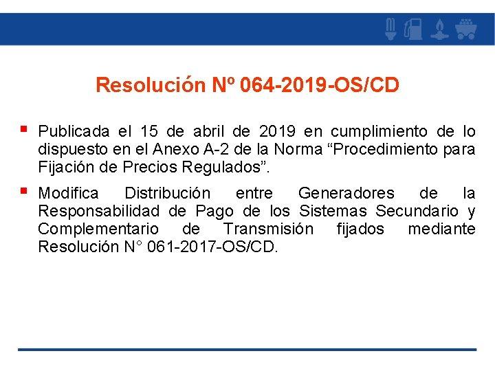 Resolución Nº 064 -2019 -OS/CD § Publicada el 15 de abril de 2019 en