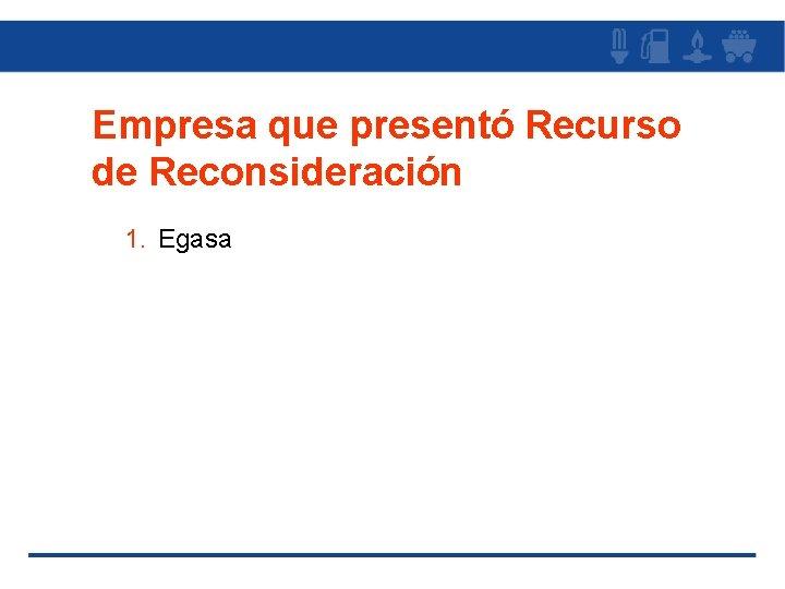 Empresa que presentó Recurso de Reconsideración 1. Egasa