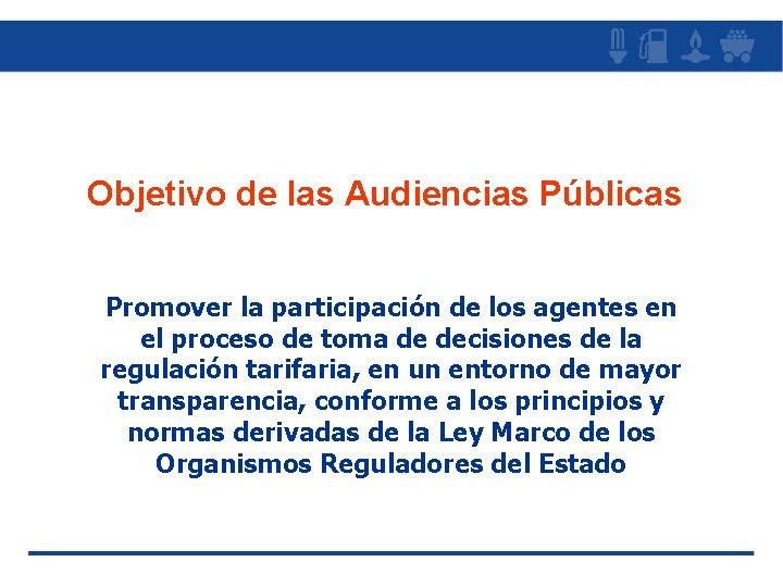 Objetivo de las Audiencias Públicas Promover la participación de los agentes en el proceso