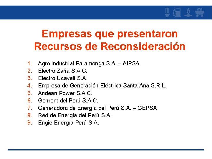Empresas que presentaron Recursos de Reconsideración 1. 2. 3. 4. 5. 6. 7. 8.