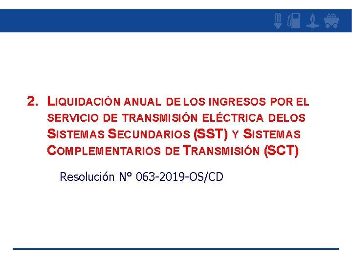 2. LIQUIDACIÓN ANUAL DE LOS INGRESOS POR EL SERVICIO DE TRANSMISIÓN ELÉCTRICA DELOS SISTEMAS