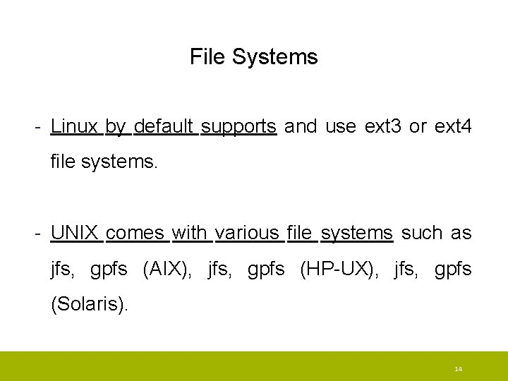 File Systems - Linux by default supports and use ext 3 or ext 4