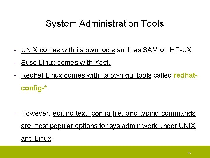 System Administration Tools - UNIX comes with its own tools such as SAM on