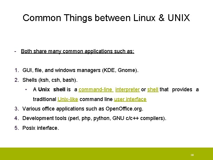 Common Things between Linux & UNIX - Both share many common applications such as:
