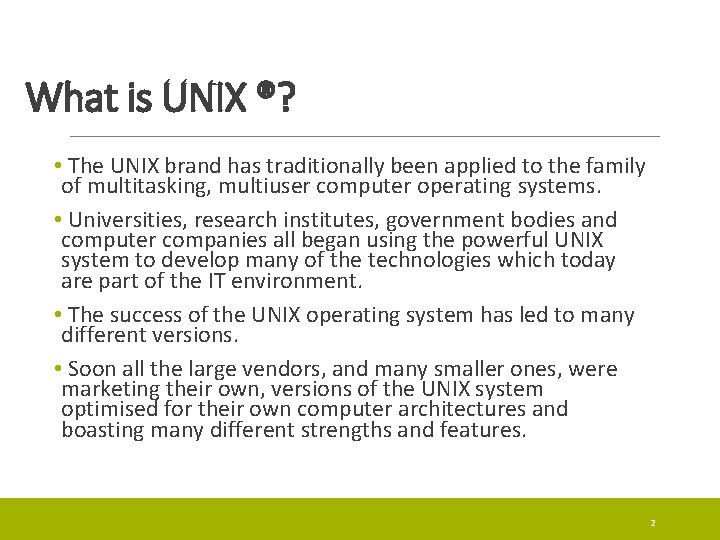 What is UNIX ®? • The UNIX brand has traditionally been applied to the