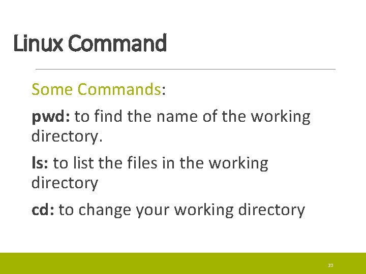 Linux Command Some Commands: pwd: to find the name of the working directory. ls: