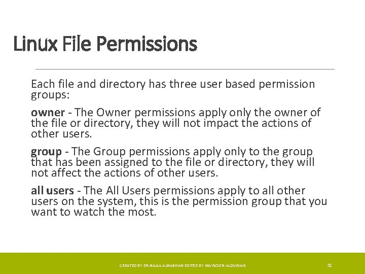 Linux File Permissions Each file and directory has three user based permission groups: owner