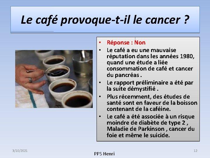 Le café provoque-t-il le cancer ? • Réponse : Non • Le café a