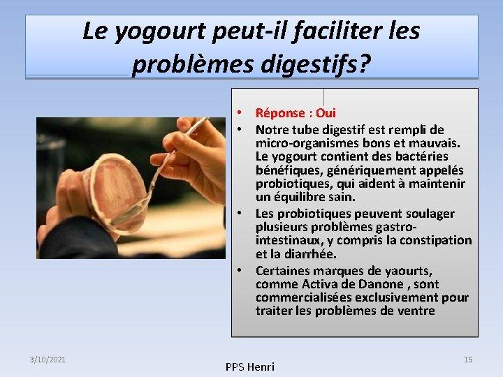 Le yogourt peut-il faciliter les problèmes digestifs? • Réponse : Oui • Notre tube