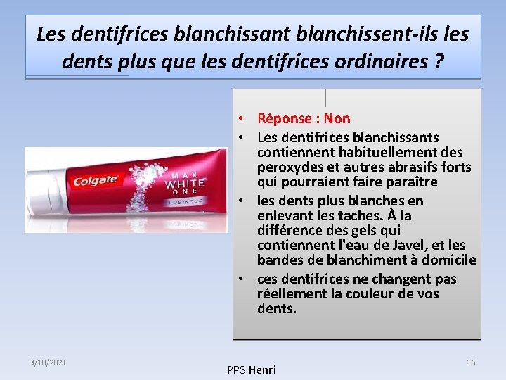 Les dentifrices blanchissant blanchissent-ils les dents plus que les dentifrices ordinaires ? • Réponse