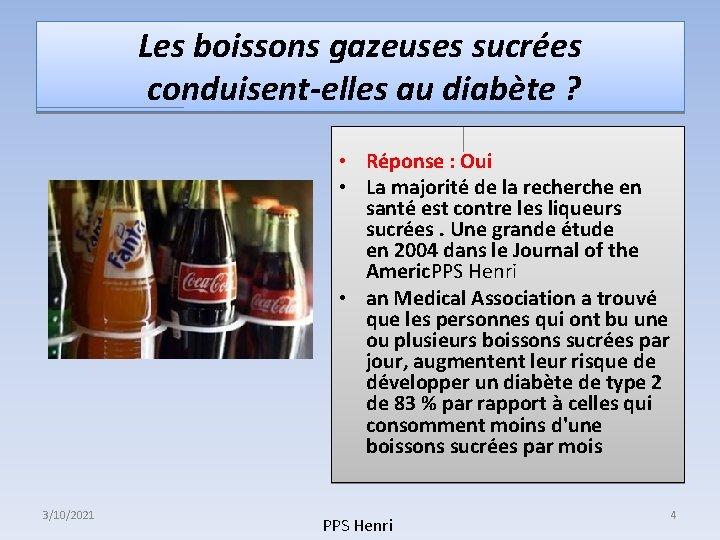 Les boissons gazeuses sucrées conduisent-elles au diabète ? • Réponse : Oui • La