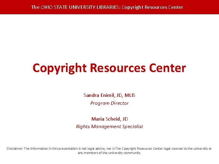 The OHIO STATE UNIVERSITY LIBRARIES: Copyright Resources Center Sandra Enimil, JD, MLIS Program Director