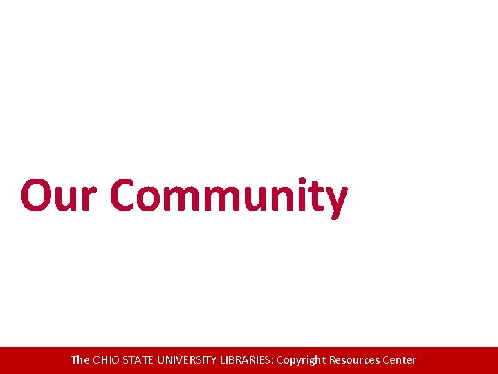 Our Community The OHIO STATE UNIVERSITY LIBRARIES: Copyright Resources Center