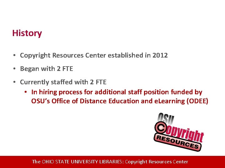 History • Copyright Resources Center established in 2012 • Began with 2 FTE •