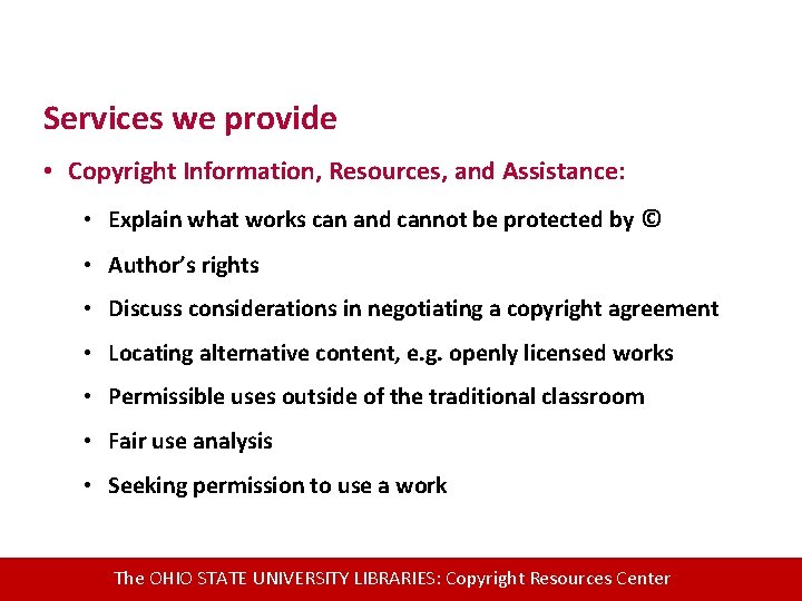 Services we provide • Copyright Information, Resources, and Assistance: • Explain what works can