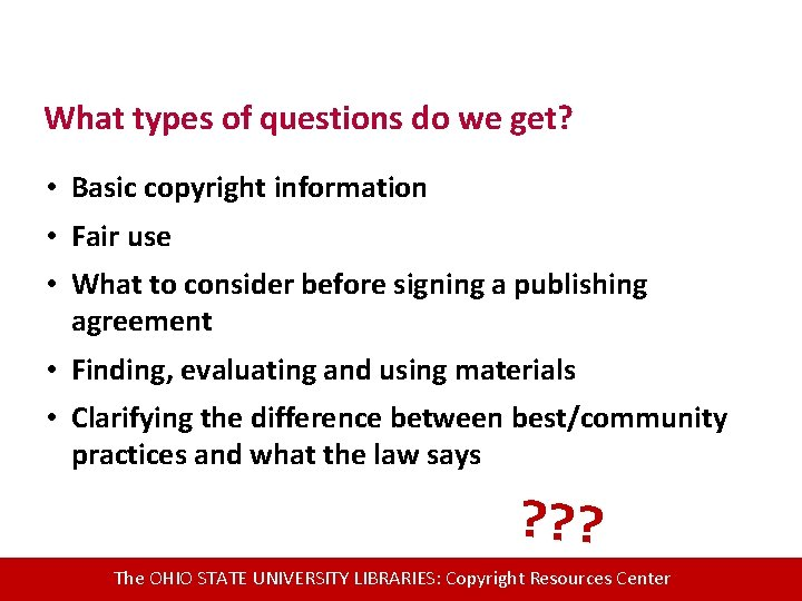 What types of questions do we get? • Basic copyright information • Fair use