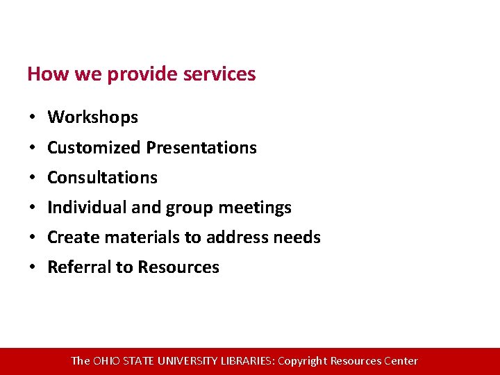 How we provide services • Workshops • Customized Presentations • Consultations • Individual and