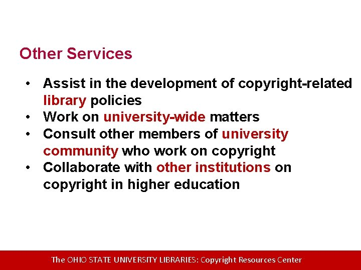 Other Services • Assist in the development of copyright-related library policies • Work on