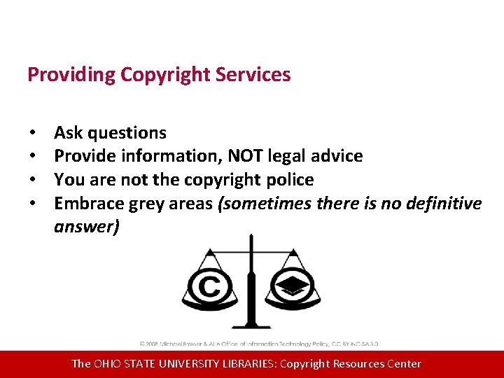 Providing Copyright Services • • Ask questions Provide information, NOT legal advice You are