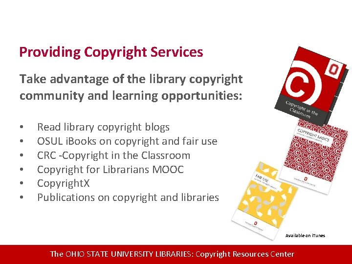 Providing Copyright Services Take advantage of the library copyright community and learning opportunities: •
