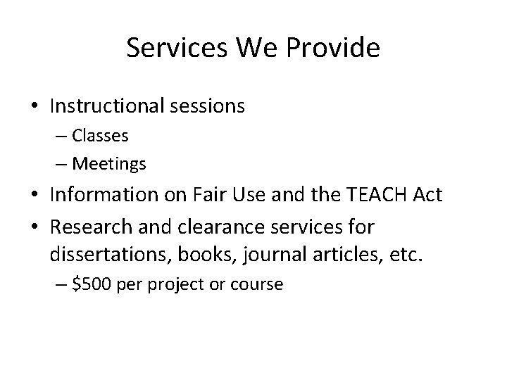 Services We Provide • Instructional sessions – Classes – Meetings • Information on Fair