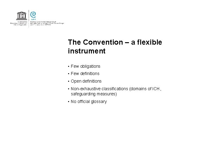 The Convention – a flexible instrument • Few obligations • Few definitions • Open