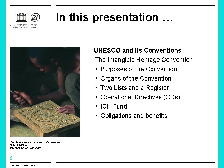 In this presentation … UNESCO and its Conventions The Intangible Heritage Convention • •