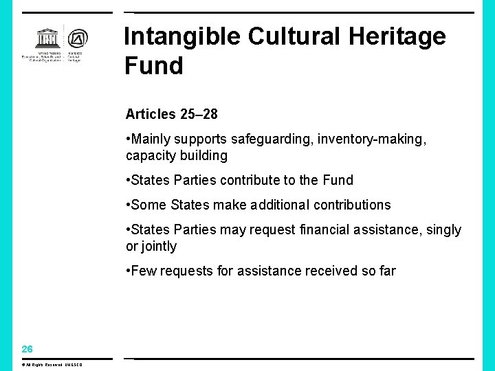 Intangible Cultural Heritage Fund Articles 25– 28 • Mainly supports safeguarding, inventory-making, capacity building