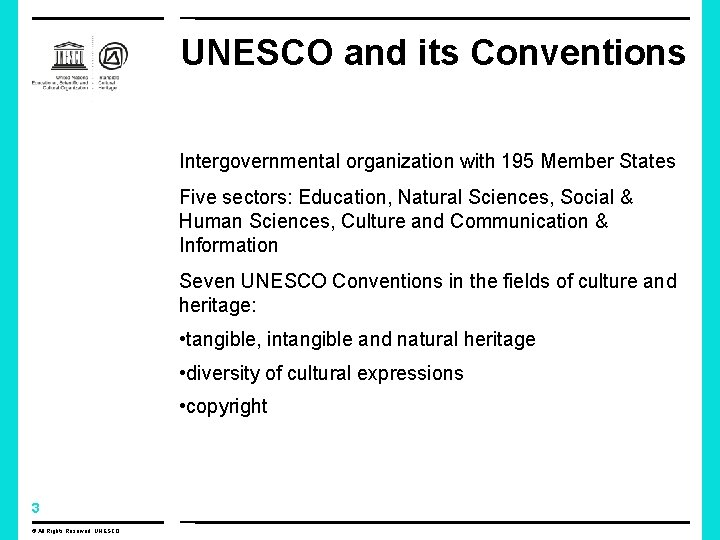 UNESCO and its Conventions Intergovernmental organization with 195 Member States Five sectors: Education, Natural