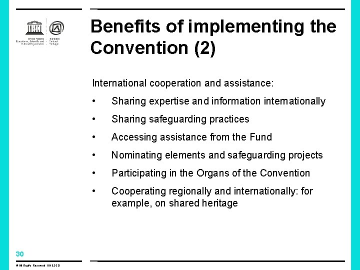 Benefits of implementing the Convention (2) International cooperation and assistance: 30 © All Rights