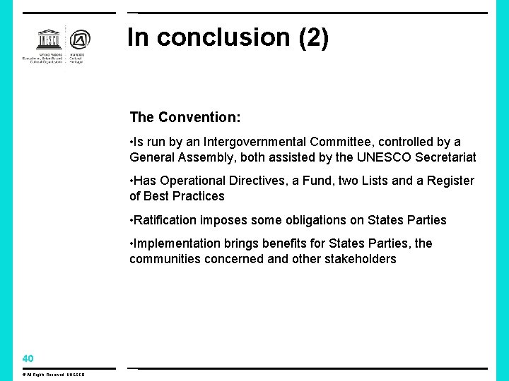 In conclusion (2) The Convention: • Is run by an Intergovernmental Committee, controlled by