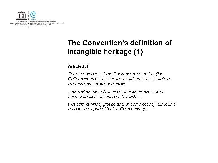 The Convention's definition of intangible heritage (1) Article 2. 1: For the purposes of