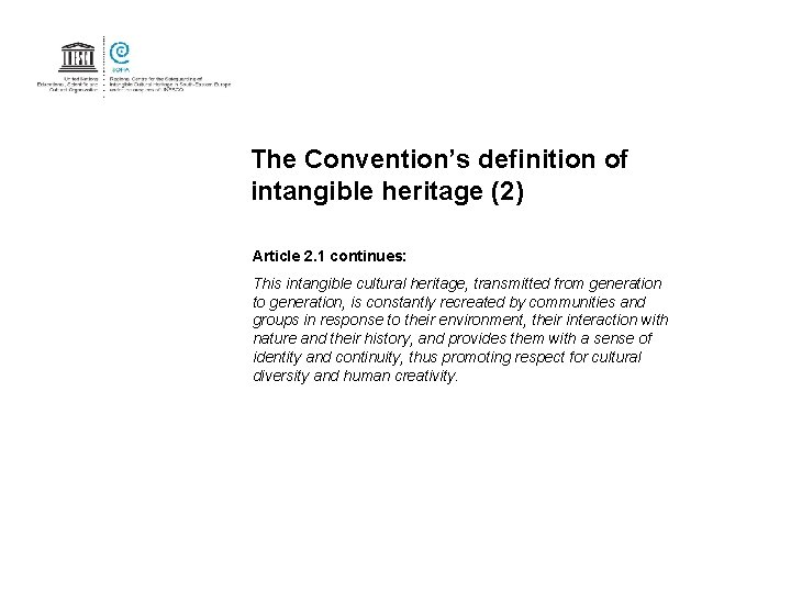 The Convention's definition of intangible heritage (2) Article 2. 1 continues: This intangible cultural