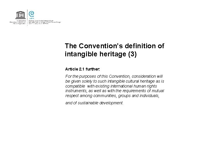 The Convention's definition of intangible heritage (3) Article 2. 1 further: For the purposes